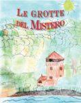 """LE GROTTE DEL MISTERO - Libro scritto dagli alunni della scuola Primaria """"LEVI"""""""